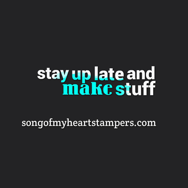 stay up late and make stuff #stampinup www.songofmyheartstampers.com DIY cardmaking tutorial newsletter free