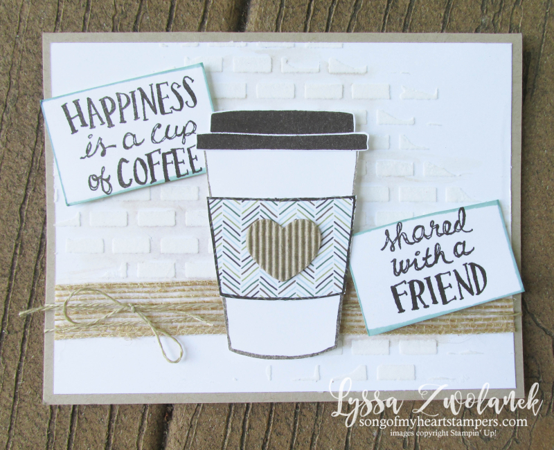 Coffee Break Class Month Song of My Heart Stampers stampin embossing paste brick wall cafe Lyssa